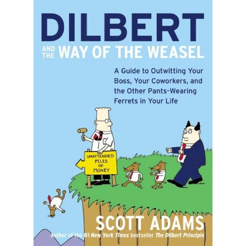 Dilbert and the Way of the Weasel: A Guide to Outwitting Your Boss, Your Co-Workers and the Other Pants-Wearing Ferrets in Your Life