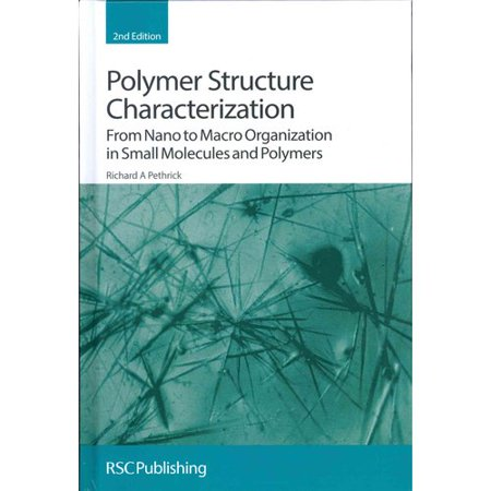 Polymer Structure Characterization  From Nano To Macro Organization In Small Molecules And Polymers