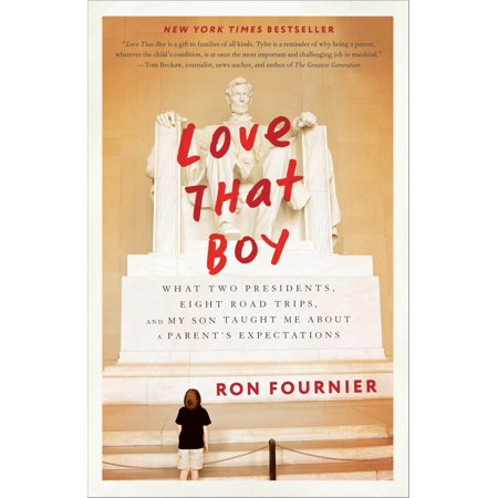 Love That Boy : What Two Presidents, Eight Road Trips, and My Son Taught Me About a Parent's