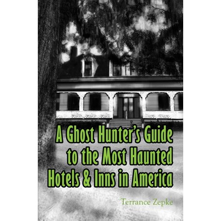 A Ghost Hunter's Guide to the Most Haunted Hotels & Inns in America - eBook ()