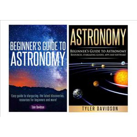 Astronomy Box Set 2: Beginner's Guide to Astronomy: Easy guide to stargazing, the latest discoveries, resources for beginners to astronomy, stargazing guides, apps and software! - (Tyler Davidson Fountain)