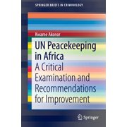 Springerbriefs in Criminology: Un Peacekeeping in Africa: A Critical Examination and Recommendations for Improvement (Paperback)