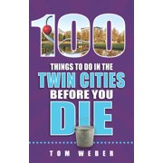 100 Things to Do Before You Die: 100 Things to Do in the Twin Cities Before You Die (Paperback)