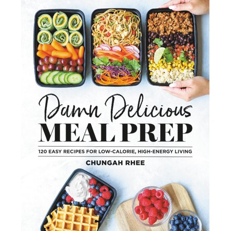 Damn Delicious Meal Prep : 115 Easy Recipes for Low-Calorie, High-Energy (Easy Low Calorie Recipes For One Person)