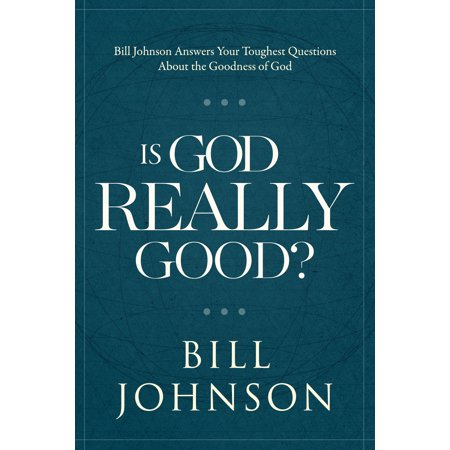 Is God Really Good? : Bill Johnson Answers Your Toughest Questions about the Goodness of - Really Good Stuff Catalog