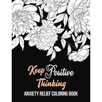 Keep Positive Thinking Anxiety Relief Coloring Book: A Coloring Book for Grown-Ups Providing Relaxation and Encouragement, Anti Stress Beginner-Friendly Relaxing & Creative Art Activities (Paperback)