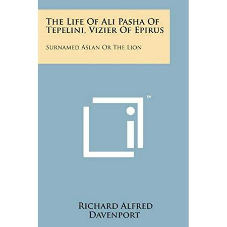 The Life Of Ali Pasha Of Tepelini  Vizier Of Epirus  Surnamed Aslan Or The Lion