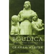 Boudica : The British Revolt Against Rome Ad 60