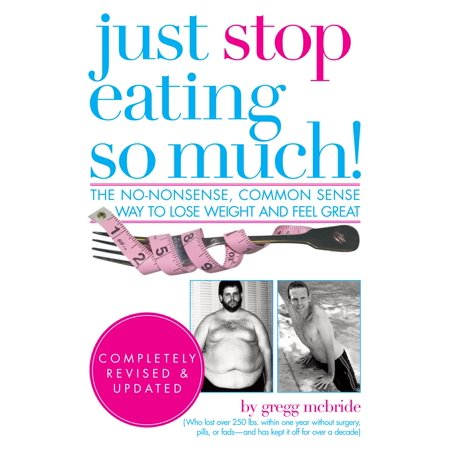 Just Stop Eating So Much! Completely Revised and Updated - (Best Way To Stop Eating So Much)