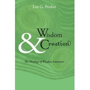 Wisdom & Creation : The Theology of Wisdom Literature