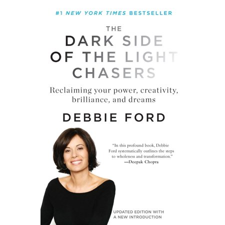 The Dark Side of the Light Chasers : Reclaiming Your Power, Creativity, Brilliance, and