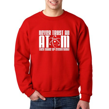 New Way 480 - Crewneck Never Trust An Atom Make Up Everything Sweatshirt