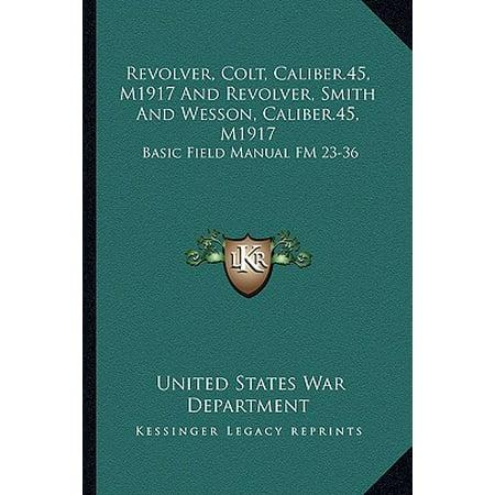Revolver, Colt, Caliber.45, M1917 and Revolver, Smith and Wesson, Caliber.45, M1917 : Basic Field Manual FM