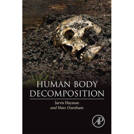 Human Body Decomposition - eBook (Stages Of Human Body Decomposition After Death)