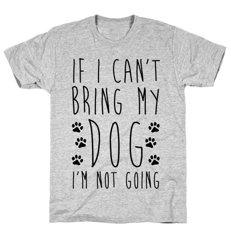 LookHUMAN If I Can't Bring My Dog I'm Not Going Athletic Gray Men's Cotton Tee