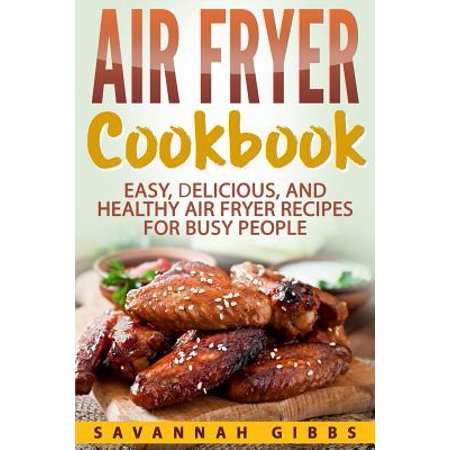 Air Fryer Cookbook : Easy, Delicious, and Healthy Air Fryer Recipes for Busy People - Easy Halloween Recipes For Parties