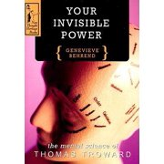 Your Invisible Power : A Presentation of the Mental Science of Thomas Troward