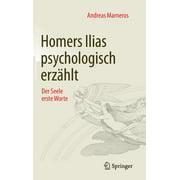Homers Ilias Psychologisch Erzhlt : Der Seele Erste Worte (Hardcover)