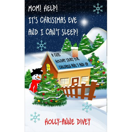Mom! Help! It's Christmas Eve and I Can't Sleep!: A Cute Holiday Story for Children Age 5 & Up - eBook ()