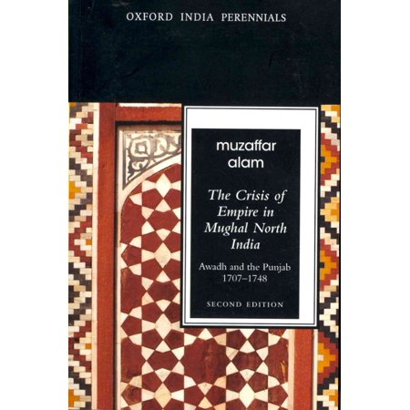 THE CRISIS OF EMPIRE IN MUGHAL NORTH INDIA