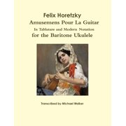 Felix Horetzky: Amusemens Pour La Guitar In Tablature and Modern Notation for the Baritone Ukulele (Paperback)