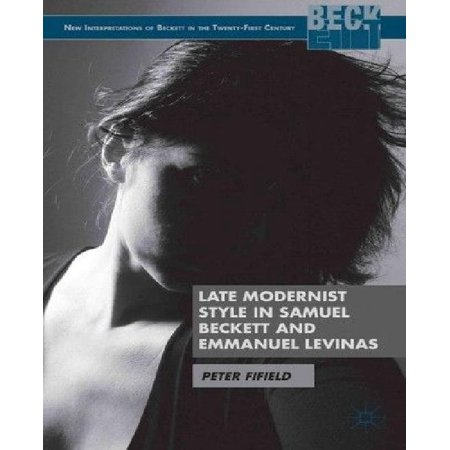 Late Modernist Style in Samuel Beckett and Emmanuel Levinas: A Philosophy of Failure
