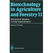 Biotechnology in Agriculture and Forestry: Somaclonal Variation in Crop Improvement I (Hardcover)