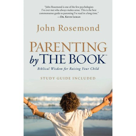 Parenting by The Book : Biblical Wisdom for Raising Your Child ()