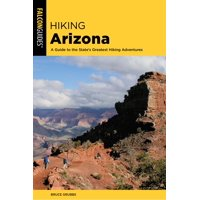 Hiking Arizona : A Guide to the State's Greatest Hiking Adventures