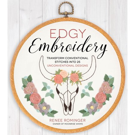 Edgy Embroidery : Transform Conventional Stitches into 25 Unconventional Designs