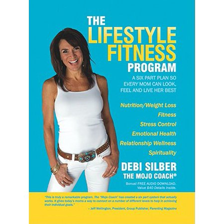 The Lifestyle Fitness Program : A Six Part Plan So Every Mom Can Look, Feel and Live Her