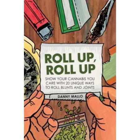 Roll Up, Roll Up: Show Your Cannibas You Care With 20 Unique Ways to Roll Joints and Blunts