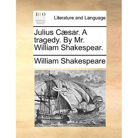 Julius Caesar. a Tragedy. by Mr. William