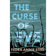 The Curse of Eve - With an Excerpt from The Garden of Fidelity - Being the Autobiography of Flora Annie Steel by R. R. Clark (Paperback)