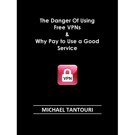 The Danger of Using Free VPNs & Why Pay to Use a Good Service - (Best Vpn Service Review)