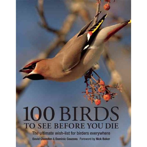 100 Birds to See Before You Die: The Ultimate Wish List for Birders Everywhere
