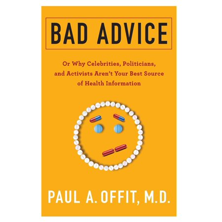 Bad Advice : Or Why Celebrities, Politicians, and Activists Aren't Your Best Source of Health