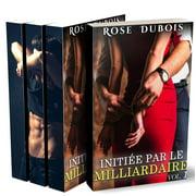 Initie Par Le Milliardaire (L'Intgrale) - eBook