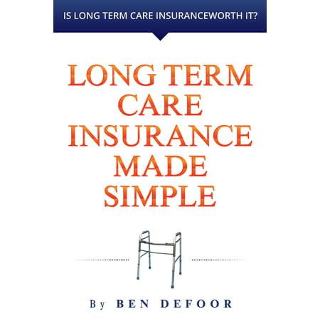 Long Term Care Insurance Made Simple - eBook (Best Rated Long Term Care Insurance)