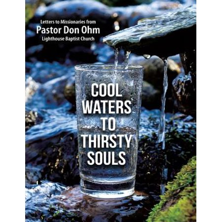 Cool Waters to Thirsty Souls: Letters to Missionaries from Pastor Don Ohm Lighthouse Baptist Church -