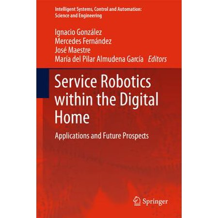 Intelligent Systems, Control, and Automation: Science and Engineering: Service Robotics Within the Digital Home: Applications and Future Prospects (Hardcover)