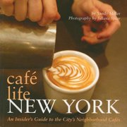 Cafe Life New York : An Insider's Guide to the City's Neighborhood Cafes
