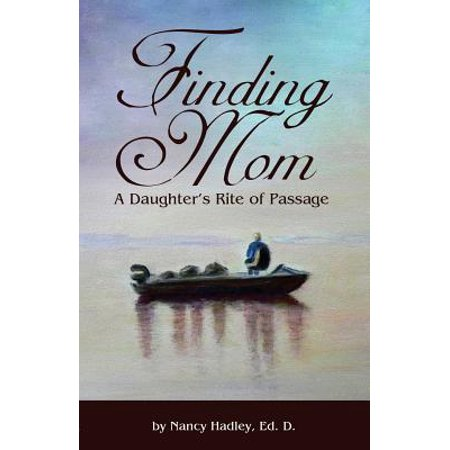 Finding Mom : A Daughter's Rite of Passage (A Life For Nancy Daughter Of Frankie Silver)