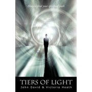 Tiers of Light : How to Find Your Spiritual Path