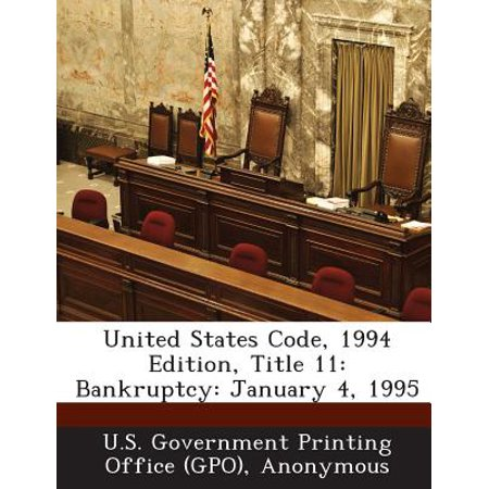 United States Code, 1994 Edition, Title 11 : Bankruptcy: January 4, (Chapter 11 Of The United States Bankruptcy Code)