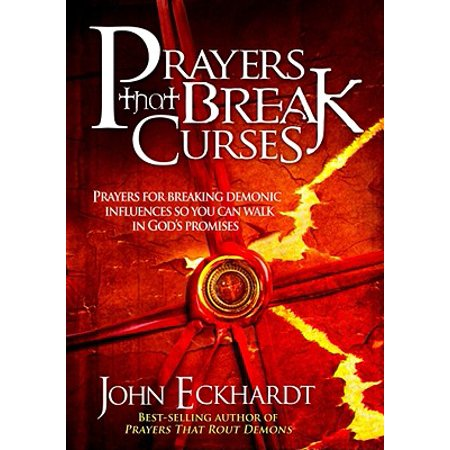 Prayers That Break Curses : Prayers for Breaking Demonic Influences So You Can Walk in God's
