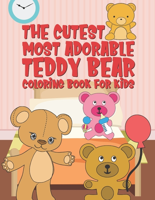 - The Cutest Most Adorable Teddy Bear Coloring Book For Kids : 25 Fun Designs  For Boys And Girls - Perfect For Young Children Preschool Elementary  Toddlers (Paperback) - Walmart.com - Walmart.com