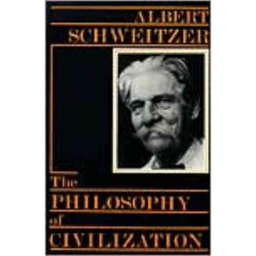 The Philosophy of Civilization: Part I, the Decay and the Restoration of Civilization : Part Ii, Civilization and Ethics
