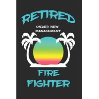 Retired Firefighter Under New Management: Funny White Elephant Gag Gifts For Coworkers Going Away, Birthday, Retirees, Friends & Family - Secret Santa Gift Ideas For Coworkers - Really Funny Jokes For