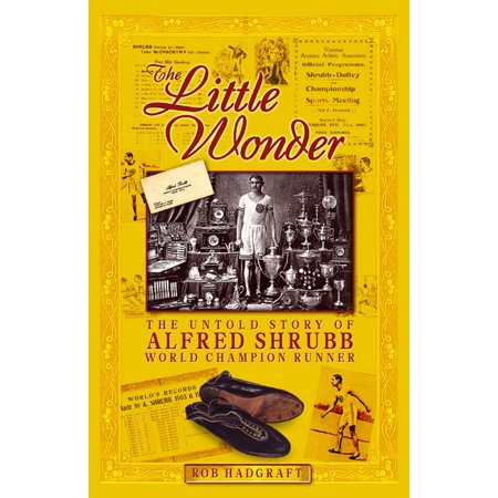 The Little Wonder: The Untold Story of Alfred Shrubb - World Champion Runner - eBook